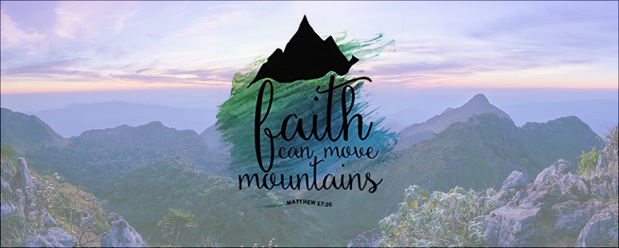 faith can move the mountains